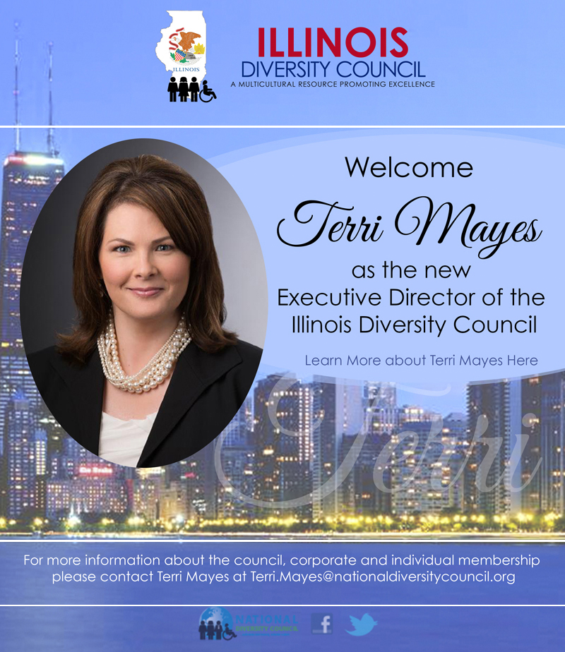 CHICAGO, IL – – Terri Mayes has been appointed Executive Director of the Illinois Diversity Council (ILDC) and Vice President of the National Diversity Council. As a Former Vice President of a Fortune 100 organization, Mayes brings the best in business leadership, talent acquisition, and organizational development needed to further advance diversity in the corporate environment.